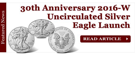 30th Anniversary 2016-W Uncirculated American Silver Eagle Release